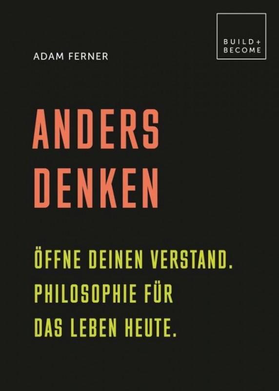 Anders Denken. Öffne deinen Verstand. Philosophie für das Leben heute.