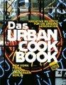 Das Urban Cook Book - Kreative Rezepte für die urbane Generation
