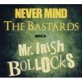 Never Mind The Bastards here is Mr. Irish Bollocks