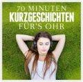70 Minuten Kurzgeschichten für´s Ohr