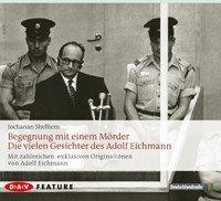 Begegnung mit einem Mörder. Die vielen Gesichter des Adolf Eichmann