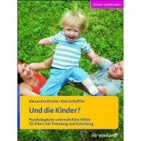 Und die Kinder? - Psychologische und rechtliche Hilfen für Eltern bei Trennung und Scheidung