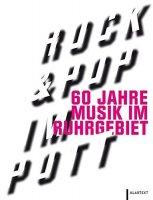 Rock & Pop im Pott - 60 Jahre Musik im Ruhrgebiet