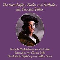 Die lasterhaften Lieder und Balladen von Francois Villon
