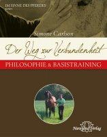 Der Weg zur Verbundenheit - Philosophie & Basistraining - Reihe: Im Sinne des Pferdes