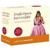 Große Opern kurz erzählt! Von Rossini bis Puccini