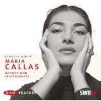 Maria Callas - Mythos und Leidenschaft