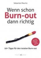 Wenn schon Burn-out dann richtig - 10+ Tipps für den totalen Burn-out