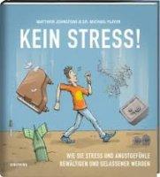 Kein Stress! Wie Sie Stress und Angstgefühle bewältigen und gelassener werden