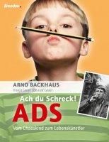 Ach du Schreck! ADS - Vom Chaoskind zum Lebenskünstler