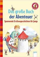 Das große Buch der Abenteuer – Spannende Geschichten für Jungs