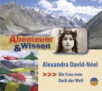 Alexandra David-Néel. Die Frau vom Dach der Welt