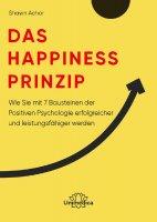Das Happiness-Prinzip: Wie Sie mit 7 Bausteinen der Positiven Psychologie erfolgreicher und leistungsfähiger werden