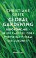 Global Gardening Bioökonomie - Neuer Raubbau oder Wirtschaftsform der Zukunft?