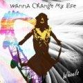 wanna change my life