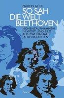 So sah die Welt Beethoven: Momentaufnahmen in Wort und Bild aus zweieinhalb Jahrhunderten
