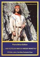 """Pierre-Brice- Edition Band II - """"... und plötzlich war ich wieder Winnetou"""" - 1970-80er Jahre / Karl-May-Festspiele Elspe"""