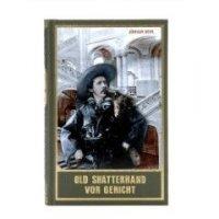 Old Shatterhand vor Gericht - Die 100 Prozesse des Schriftstellers Karl May