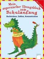 Mein superstarker Übungsblock zum Schulanfang: Buchstaben, Zahlen, Konzentration