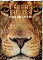 Lebensgross – Wilde Tiere Afrikas