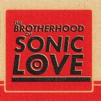The Brotherhood of Sonic Love