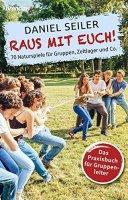 Raus mit Euch! - 70 Naturspiele für Gruppen, Zeltlager und Co.