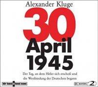 30. April 1945 - Der Tag, an dem Hitler sich erschoss und die Westbindung der Deutschen begann