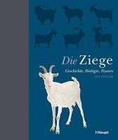 Die Ziege: Geschichte, Biologie, Rassen