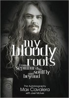 My Bloody Roots - From Sepultura to Soulfly and beyond