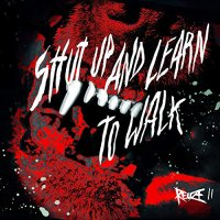 shut up and learn to walk