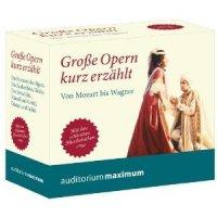 Große Opern kurz erzählt - Von Mozert bis Wagner