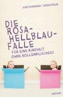 Die Rosa-Hellblau-Falle - Für eine Kindheit ohne Rollenklischees